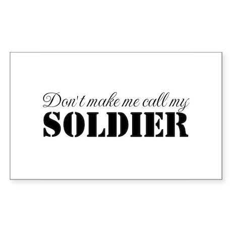Dont make me call my..Soldier Sticker (Rectangular