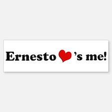 Ernesto Loves Me Bumper Bumper Bumper Sticker