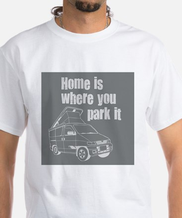 Home is where you park it White T-Shirt