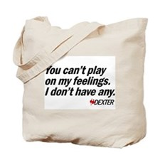 You Can't Play on My Feelings Tote Bag