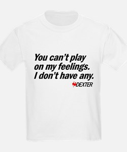 You Can't Play on My Feelings T-Shirt