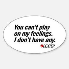 You Can't Play on My Feelings Oval Decal