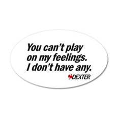 You Can't Play on My Feelings 22x14 Oval Wall Peel