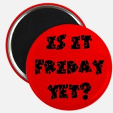 "Is it Friday yet? 2.25"" Magnet (100 pack)"