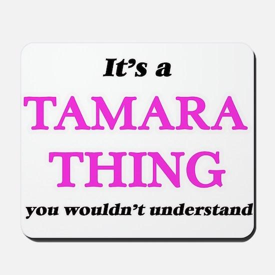 It's a Tamara thing, you wouldn' Mousepad
