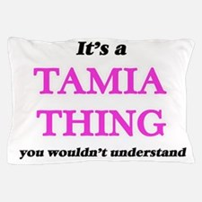 It's a Tamia thing, you wouldn&#39 Pillow Case