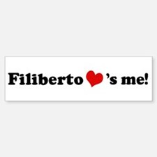 Filiberto loves me Bumper Bumper Bumper Sticker