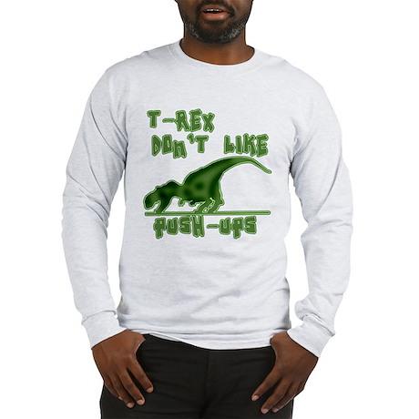 T Rex Don't Like Pushups Long Sleeve T-Shirt