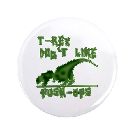 """T Rex Don't Like Pushups 3.5"""" Button (100 pack)"""