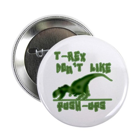 "T Rex Don't Like Pushups 2.25"" Button (10 pack)"