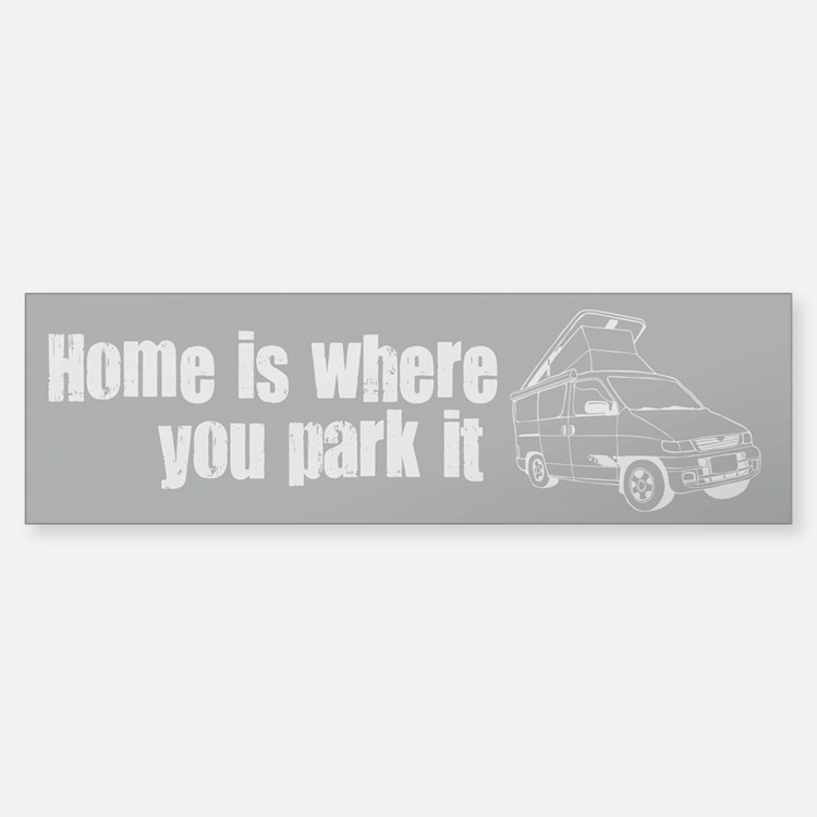 Home is where you park it Bumper Bumper Sticker