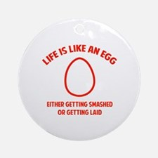 Life is like an egg Ornament (Round)