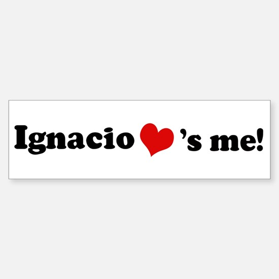 Ignacio loves me Bumper Bumper Bumper Sticker