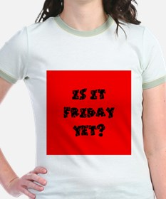 Is it Friday yet? T