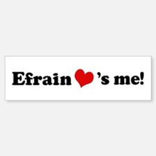 Efrain loves me Bumper Bumper Bumper Sticker