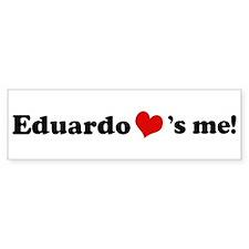 Eduardo loves me Bumper Bumper Bumper Sticker