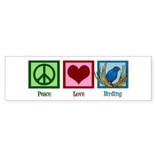 Peace Love Birding Bumper Sticker