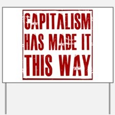 Capitalism Has Made It This W Yard Sign
