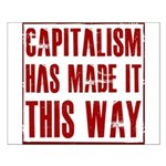 Capitalism Has Made It This W Small Poster