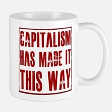 Capitalism Has Made It This W Mug