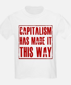 Capitalism Has Made It This W T-Shirt