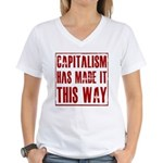 Capitalism Has Made It This W Women's V-Neck T-Shi