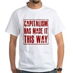 Capitalism Has Made It This W White T-Shirt