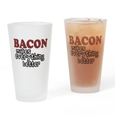 Bacon Makes Everything Better Drinking Glass