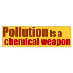 Pollution is a Chemical Weapon Bumper Sticker