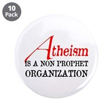 "Atheism is a Non Prophet 3.5"" Button (10 pack)"