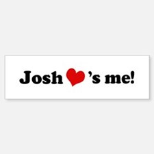 Josh loves me Bumper Bumper Bumper Sticker