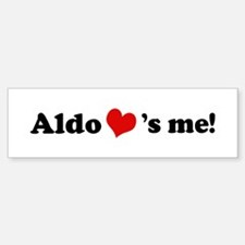 Aldo loves me Bumper Bumper Bumper Sticker