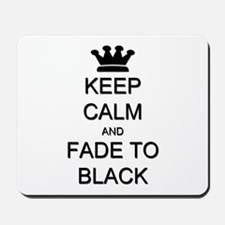 Keep Calm Fade to Black Mousepad