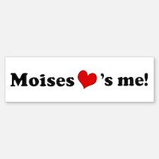 Moises loves me Bumper Bumper Bumper Sticker