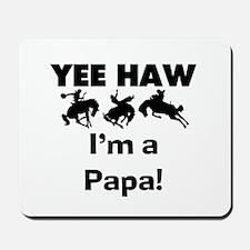 Yeehaw I'm a Papa Mousepad