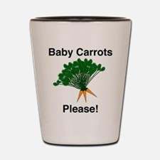 Baby Carrots Please! Shot Glass