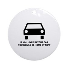 Live in your car Ornament (Round)