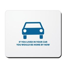 Live in your car Mousepad