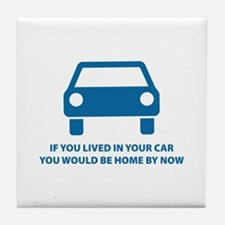 Live in your car Tile Coaster