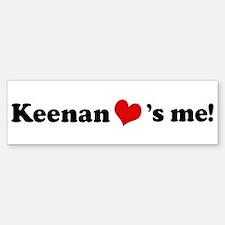Keenan loves me Bumper Bumper Bumper Sticker