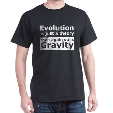 Evolution Is A Theory Like Gravity Dark T-Shirt