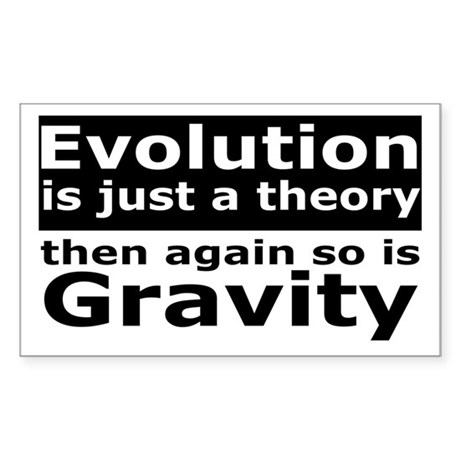 Evolution Is A Theory Like Gravity Sticker (Rectan