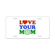Love your Mom Aluminum License Plate