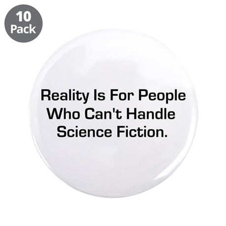 "Reality is for people who can 3.5"" Button (10 pack"