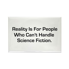 Reality is for people who can Rectangle Magnet