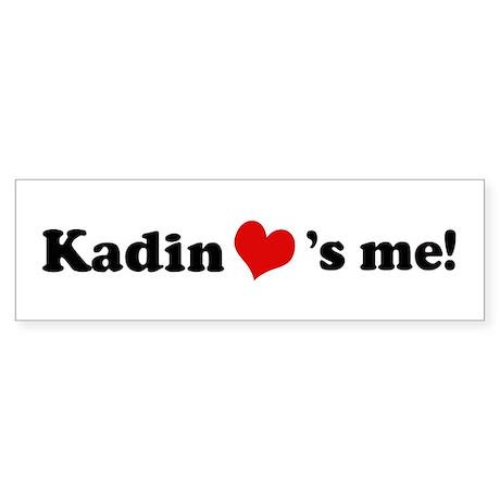 Kadin loves me Bumper Sticker