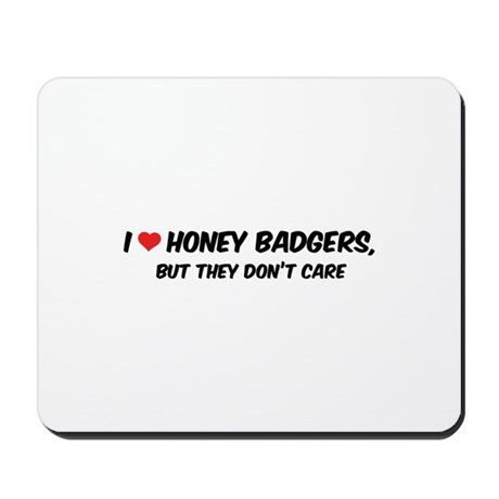 I Love Honey Badgers Mousepad