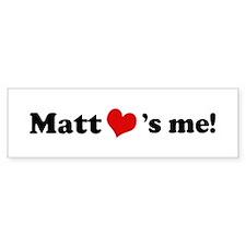 Matt loves me Bumper Bumper Sticker