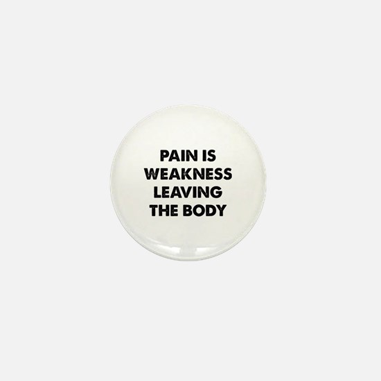 Pain is Weakness Leaving the Body Mini Button
