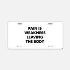 Pain is Weakness Leaving the Body Aluminum License